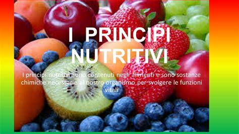 principi nutritivi degli alimenti i principi nutritivi i principi nutritivi sono contenuti