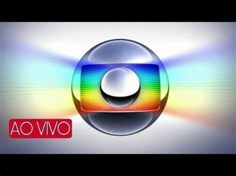 globo ao vivo assistir rede globo ao vivo agora 24 horas hd