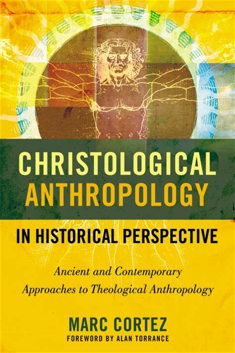 resourcing theological anthropology a constructive account of humanity in the light of books christological anthropology in historical perspective