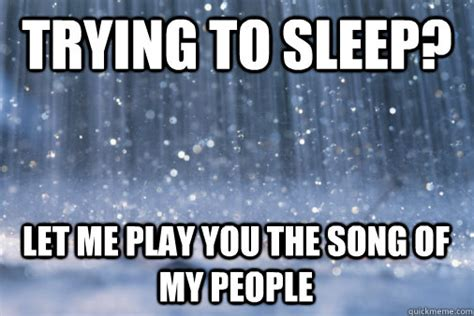 Trying To Sleep Meme - trying to sleep let me play you the song of my people