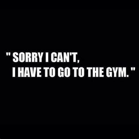 Sorry I Cant I Have To Go To The Gym Pictures, Photos, and Images for Facebook, Tumblr