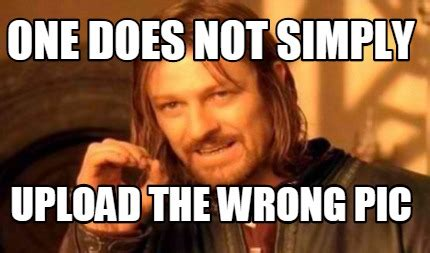 Upload Memes - meme creator one does not simply upload the wrong pic