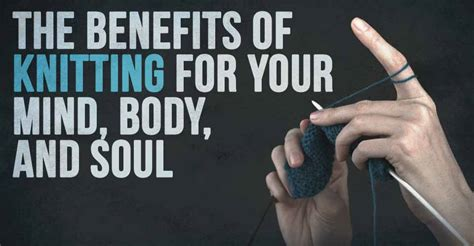 benefits of knitting the benefits of knitting for your mind and soul i