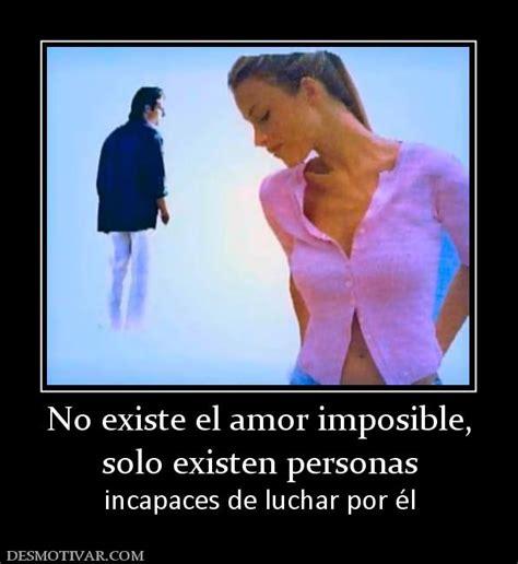 el amor imposible no existe desmotivaciones desmotivaciones no existe el amor imposible solo existen