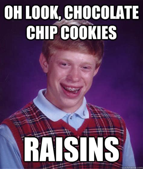 Meme Chip - oh look chocolate chip cookies raisins bad luck brian