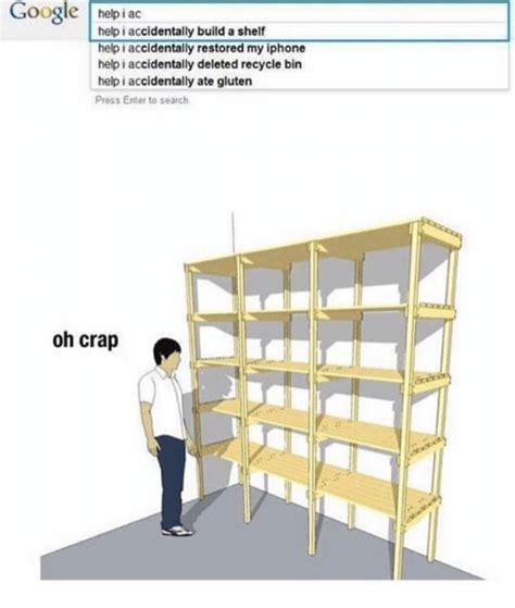 I Accidentally Build A Shelf by Helpiac Help I Accidentally Build A Shelf Help I Accidentally Restored Iphone Help I