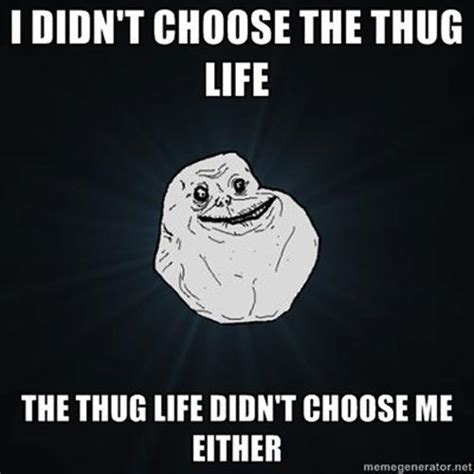 Life Meme - 20 best i didn t choose the thug life memes smosh