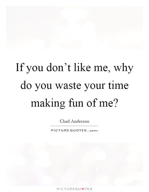 why do like if you don t like me why do you waste your time