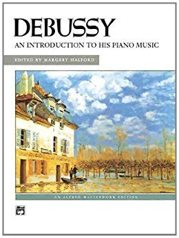debussy an introduction to his piano alfred masterwork edition ebook claude debussy
