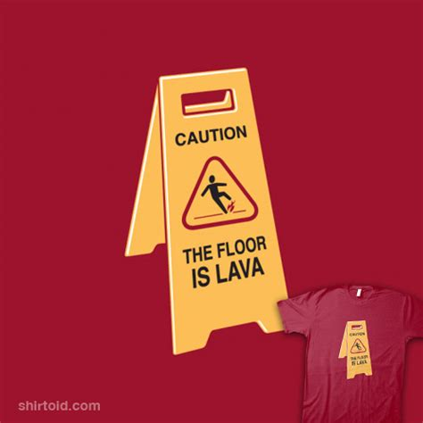 The Floor Is Lava by The Floor Is Lava Shirtoid