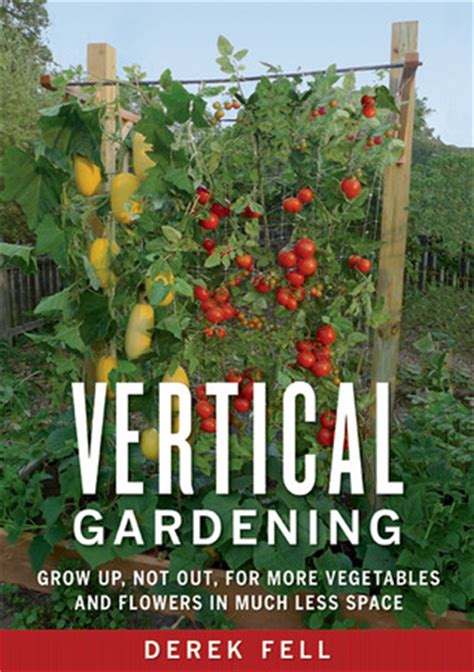 how to grow a vertical vegetable garden vertical gardening grow up not out for more vegetables