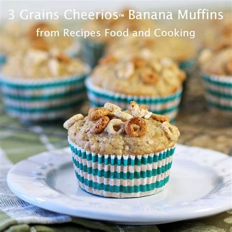 cheerios 4 whole grains 3 grains cheerios banana muffins recipes food and cooking