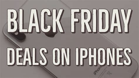 best black friday 2018 deals on iphone xs max iphone xr iphone x and iphone 8