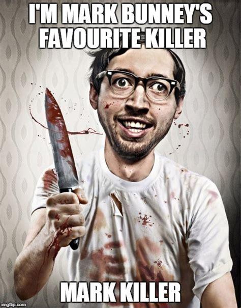 Serial Killer Memes - serial killer imgflip