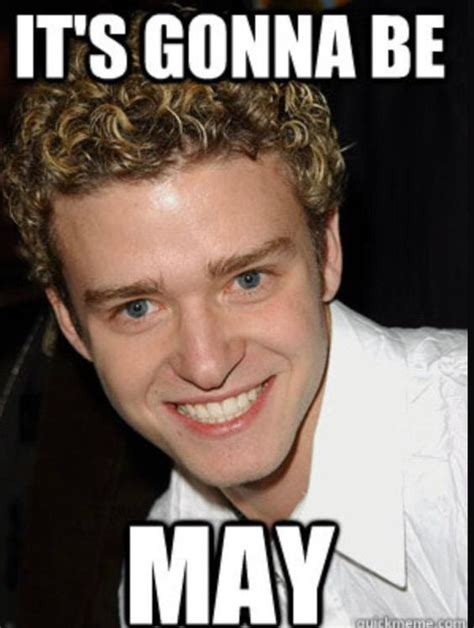 Its Gonna Be May Meme - that silly justin timberlake meme takes over the internet