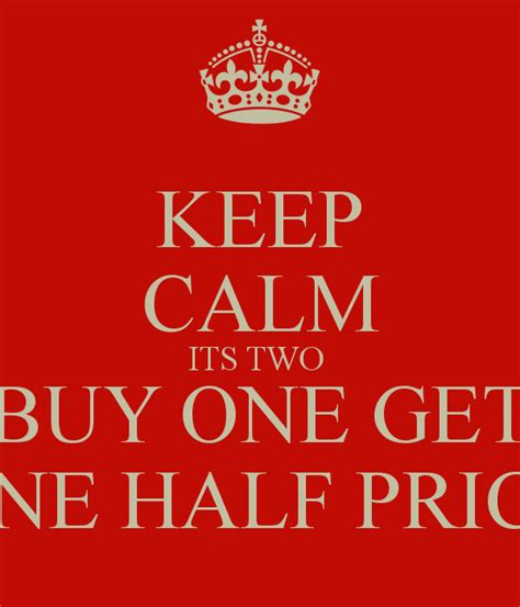 Buy One Get One Half Price But Be by Keep Calm Its Two Buy One Get One Half Price Poster