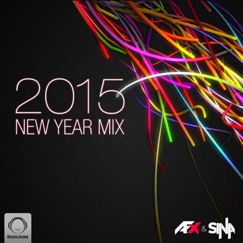 new year mix new year mix 2015 podcast afx sina radiojavan