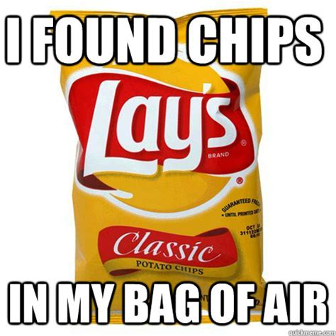 Meme Bag - i found chips in my bag of air scumbag of chips quickmeme