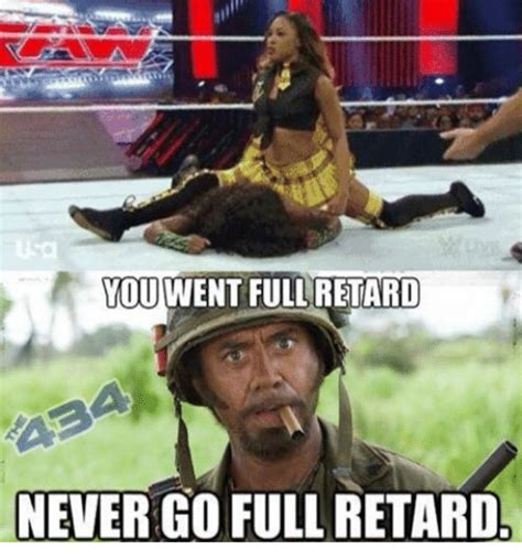 Never Go Full Retard Meme - youwentfullretard never go full retard retarded meme on sizzle