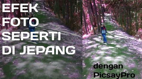 Pro Di Jepang cara mudah membuat efek foto seperti di jepang dengan picsay pro