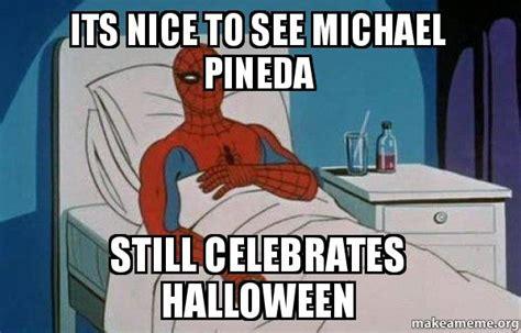 Spiderman Cancer Meme Generator - its nice to see michael pineda still celebrates halloween