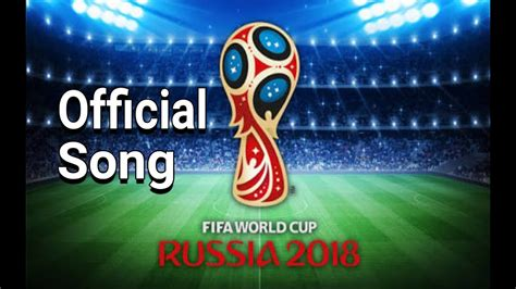 list theme song fifa world cup latest fifa world cup 2018 official theme song download