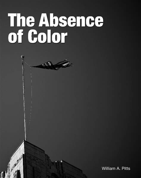 absence of color the absence of color by william a pitts