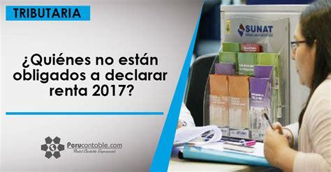 quienes estan obligados a presentar renta 2015 191 qui 233 nes no est 225 n obligados a declarar renta 2017