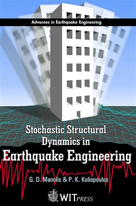 earthquake engineering and structural dynamics stochastic structural dynamics in earthquake engineering