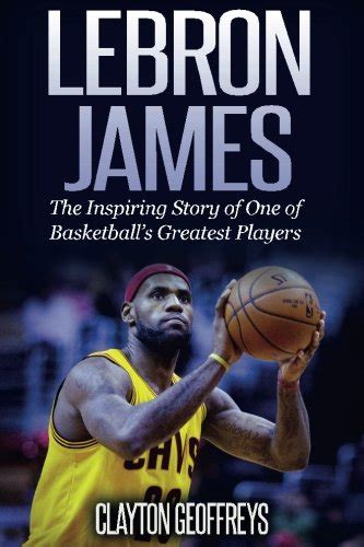 lebron james an unauthorized biography lebron james the inspiring story of one of basketball s