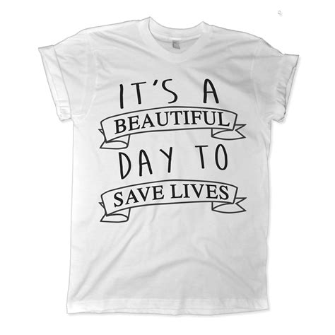 Beautiful Shirt greys anatomy tshirt its a beautiful day to save lives