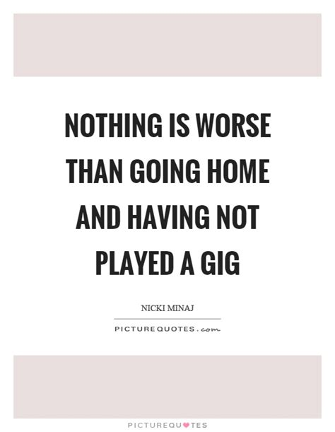 Quotes Heading Home Gig Quotes Gig Sayings Gig Picture Quotes