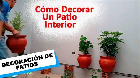 decorar un patio interior como decorar un patio interior parte iii