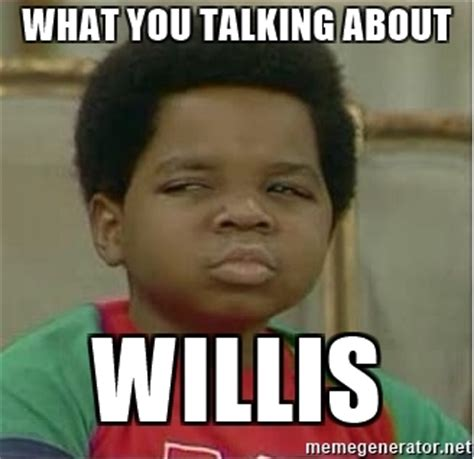 Who You Talking To Meme - what you talking about willis gary coleman black meme