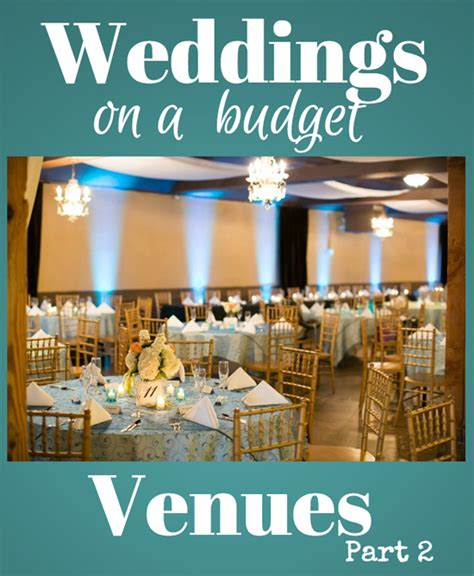 wedding packages on a budget save on wedding venues part 2 week 4 of 7 weddings on a budget series
