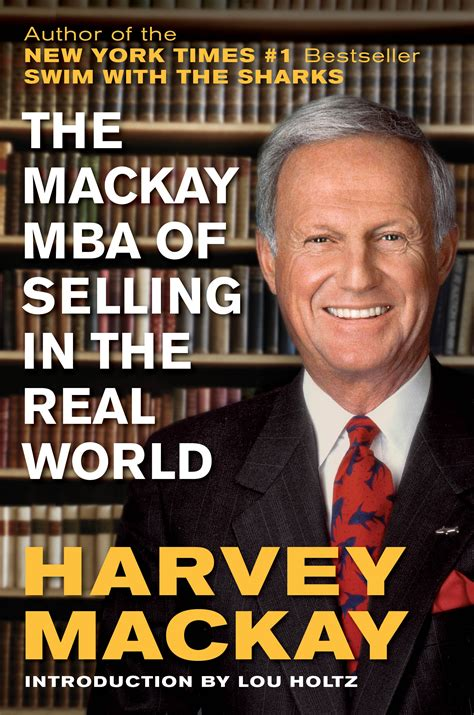 The Mackay Mba Of Selling In The Real World Pdf by Harvey Mackay Book The Mackay Mba Of Selling