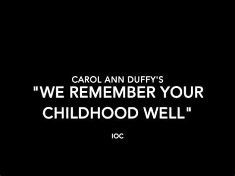We Remember Your Childhood Well Essay by We Remember Your Childhood Well By Carol Duffy Doovi
