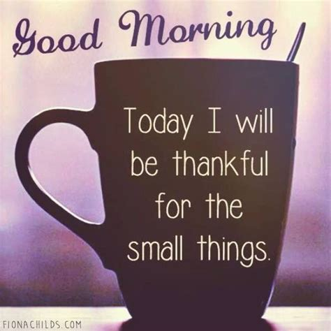 Be Grateful For The Little Things Don T Overthink A Lot - good morning today i will be thankful for the small