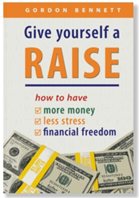 Books To Help You Find Financial Freedom by Give Yourself A Raise How To More Money Less Stress