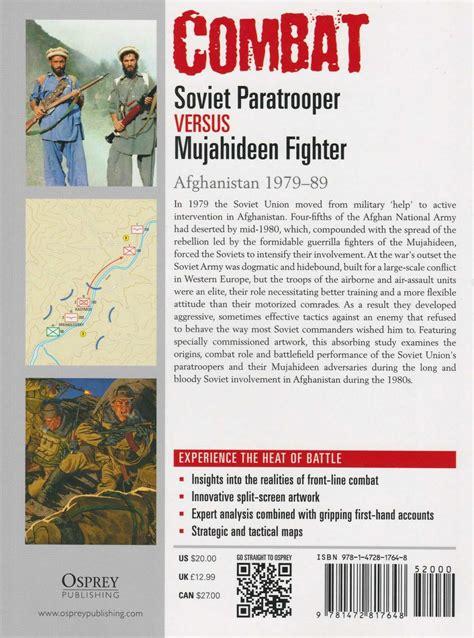 soviet paratrooper vs mujahideen fighter afghanistan 1979â 89 combat books review soviet paratrooper vs mujahedeen fighter