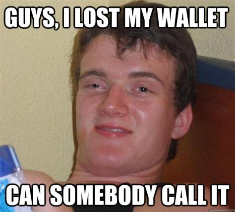 Meme Wallet - guys i lost my wallet can somebody call it 10 guy