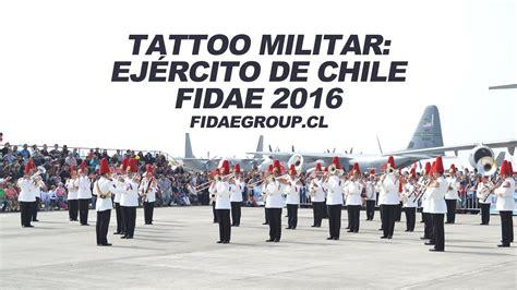 Ejercito De Chile 2016 | tattoo militar ej 233 rcito de chile en fidae 2016 fidaeg