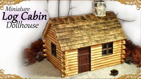 diy log cabin kits miniature log cabin dollhouses cute miniature log cabin dollhouse tutorial youtube