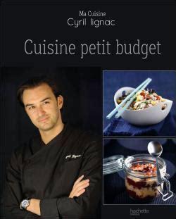 cuisine petit budget cuisine petit budget reli 233 cyril lignac livre tous