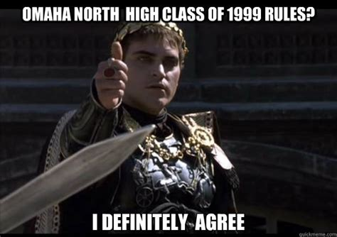 Omaha Meme - omaha north high class of 1999 rules i definitely agree upvoting roman quickmeme