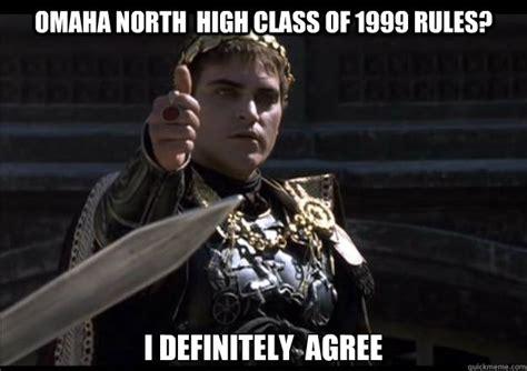 Omaha Meme - omaha north high class of 1999 rules i definitely agree
