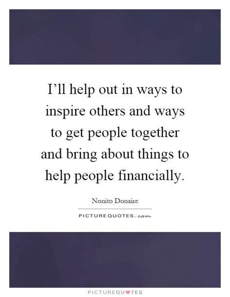 Things To Help You Out by I Ll Help Out In Ways To Inspire Others And Ways To Get