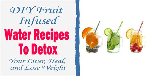 Water To Detox Your by Diy Fruit Infused Water Recipes To Detox Your Liver Heal
