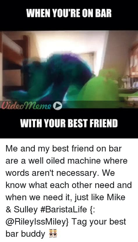 Are You Buddies With Your Barista by When You Re On Bar Meme D With Your Best Friend Me