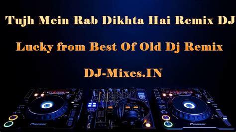 download tujh mein rab remix hindi remixes mp3 songs by tujh mein rab dikhta hai remix dj lucky best of old dj